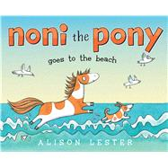 Noni the Pony Goes to the Beach by Lester, Alison; Lester, Alison, 9781481446259