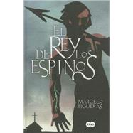 El rey de los espinos / The King of the Hawthorns by Figueras, Marcelo, 9788483656259