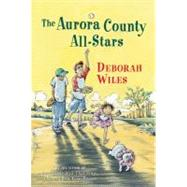 The Aurora County All-Stars by Wiles, Deborah, 9780152066260