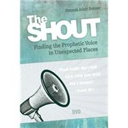 The Shout Video: Finding the Prophetic Voice in Unexpected Places by Bonner, Hannah Adair, 9781501816260