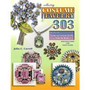 Collecting Costume Jewelry 303: The Flip Side Exploring Costume Jewelry from the Back; Identification and Value Guide by Carroll, Julia C., 9781574326260