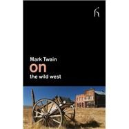 On the Wild West by Twain, Mark, 9781843916260