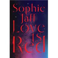 Love Is Red by Jaff, Sophie, 9780062346261