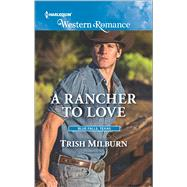A Rancher to Love by Milburn, Trish, 9780373756261