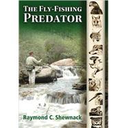 The Fly-Fishing Predator by Shewnack, Raymond C., 9780826346261