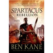 Spartacus: Rebellion by Kane, Ben, 9781250036261