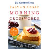 The New York Times Easy as Sunday Morning Crosswords 75 Sunday Puzzles from the Pages of The New York Times by Unknown, 9781250106261