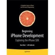 Beginning Iphone Development : Exploring The Iphone Sdk