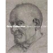 Gray Collection : Seven Centuries of Art by Edited by Suzanne Folds McCullagh; With an interview by Lawrence Weschler and acontribution by François Borne, 9780300166262