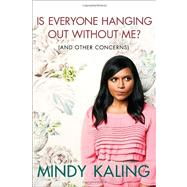 Is Everyone Hanging Out Without Me? (And Other Concerns) by Kaling, Mindy, 9780307886262