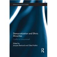 Democratization and Ethnic Minorities: Conflict or compromise? by Bertrand; Jacques, 9781138186262