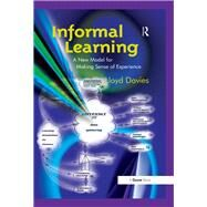 Informal Learning: A New Model for Making Sense of Experience by Davies,Lloyd, 9781138256262