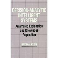 Decision-Analytic Intelligent Systems: Automated Explanation and Knowledge Acquisition by Klein,David A., 9781138876262
