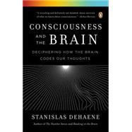 Consciousness and the Brain Deciphering How the Brain Codes Our Thoughts by Dehaene, Stanislas, 9780143126263