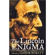 The Lincoln Enigma The Changing Faces of an American Icon