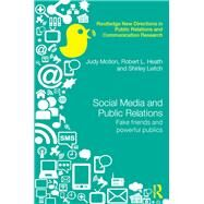 Social Media and Public Relations: Fake Friends and Powerful Publics by Motion; Judy, 9780415856263