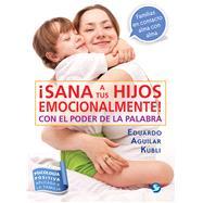 Sana a tus hijos emocionalmente by Aguilar Kubli, Eduardo, 9786079346263