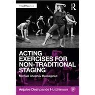 Acting Exercises for Non-Traditional Staging: Michael Chekhov Reimagined by Deshpande Hutchinson; Anjalee, 9781138236264