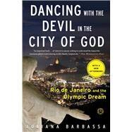 Dancing with the Devil in the City of God Rio de Janeiro and the Olympic Dream by Barbassa, Juliana, 9781476756264
