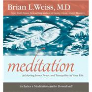 Meditation: Achieving Inner Peace and Tranquility in Your Life by Weiss, Brian L., M.D., 9781401946265