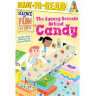 The Sugary Secrets Behind Candy by O'Ryan, Ellie; McClurkan, Rob, 9781481456265