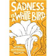 Sadness Is a White Bird A Novel by Rothman-Zecher, Moriel, 9781501176265