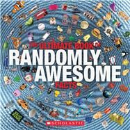 The Ultimate Book of Randomly Awesome Facts by Arlon, Penelope, 9780545826266