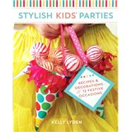 Stylish Kids' Parties: Recipes and Decorations for 12 Festive Occasions by Lyden, Kelly Rohlfs, 9781440236266