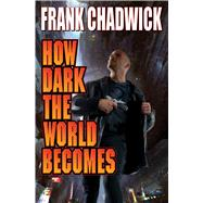 How Dark the World Becomes by Chadwick, Frank, 9781476736266