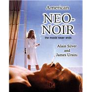 American Neo-noir: The Movie Never Ends by Silver, Alain; Ursini, James, 9781480386266