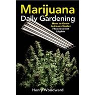 Marijuana Daily Gardening How to Grow Indoors Under Fluorescent Lights by Woodward, Henry, 9781937866266