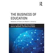 The Business of Education: Networks of Power and Wealth in America by Spring; Joel, 9781138206267