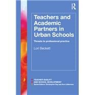 Teachers and Academic Partners in Urban Schools: Threats to Professional Practice by Beckett; Lori, 9781138826267
