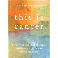 This is Cancer by Holmes Haddad, Laura, 9781580056267