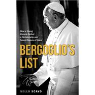 Bergoglio's List: How a Young Francis Defied a Dictatorship and Saved Dozens of Lives by Scavo, Nello; Thoman, Bret, 9781618906267