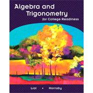 Algebra And Trigonometry For College Readiness by LIAL & HORNSBY, 9780131366268