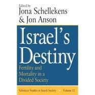 Israel's Destiny: Fertility and Mortality in a Divided Society by Anson,Jon, 9781412806268