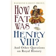 How Fat Was Henry VIII? by Lamont-Brown, Raymond, 9780750966269
