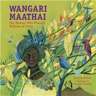 Wangari Maathai: The Woman Who Planted Millions of Trees by Prevot, Franck; Fronty, Aurelia, 9781580896269