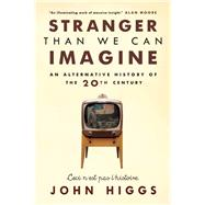 Stranger Than We Can Imagine Making Sense of the Twentieth Century by Higgs, John, 9781593766269