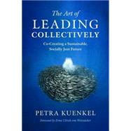 The Art of Leading Collectively by Kuenkel, Petra; Von Weizsäcker, Ernst Ulrich, 9781603586269