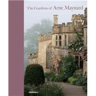 The Gardens of Arne Maynard by Maynard, Arne; Collinson, William; Atkins, Rosie, 9781858946269