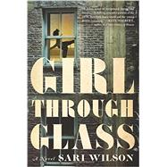 Girl Through Glass by Wilson, Sari, 9780062326270