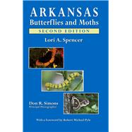 Arkansas Butterflies and Moths by Spencer, Lori A.; Simons, Don R., 9780912456270