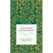 The Climate Change Debate An Epistemic and Ethical Enquiry by Coady, David; Corry, Richard, 9781137326270