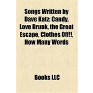 Songs Written by Dave Katz : Candy, Love Drunk, the Great Escape, Clothes off!!, How Many Words by , 9781158286270