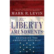 The Liberty Amendments by Levin, Mark R., 9781451606270