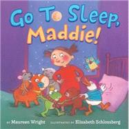 Go to Sleep, Maddie! by Wright, Maureen; Schlossberg, Elizabeth, 9781477826270