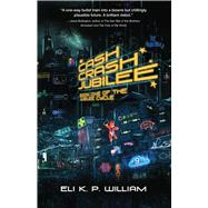 Cash Crash Jubilee: Book One of the Jubilee Cycle by William, Eli K. P., 9781940456270