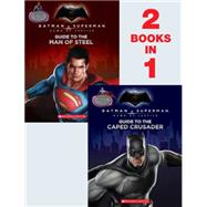 Guide to the Caped Crusader / Guide to the Man of Steel: Movie Flip Book (Batman vs. Superman: Dawn of Justice) by Marsham, Liz, 9780545916271